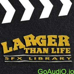 Larger Than Life Sound Effects Library