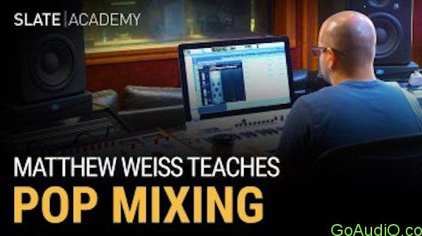 Slate Academy Matthew Weiss Teaches Pop Mixing TUTORIAL