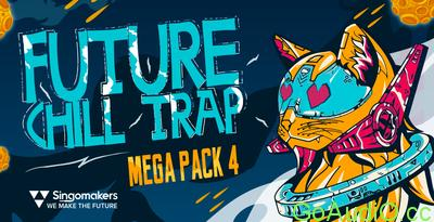 Singomakers Future Chill Trap Mega Pack Vol 4 MULTiFORMAT