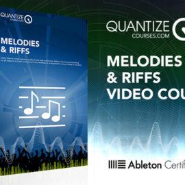 Quantize Courses Melodies and Riffs TUTORiAL