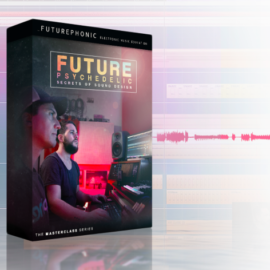 Futurephonic Future Psychedelic – Secrets of Sound Design Tutorial