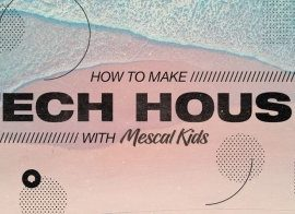 Sonic Academy How To Make Tech House with Mescal Kids TUTORiAL