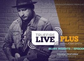 Truefire Josh Smith Live Plus Blues Insights Ep.01 TUTORiAL
