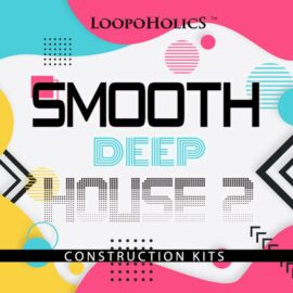 Loopoholics Smooth Deep House 2 Construction Kits MULTiFORMAT