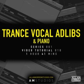 Allan Morrow Trance Vocal Adlibs and Piano TUTORiAL